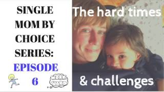 SINGLE MOM CHALLENGES | Hard Times & Struggles |  SINGLE MOM BY CHOICE SERIES EPISODE #6