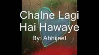 Chalne Lagi Hai Hawaye - Abhijeet