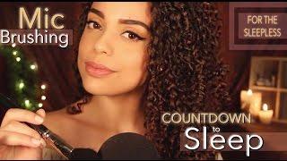 ASMR Mic Brushing + Countdown to SLEEP 😴 (for the SLEEPLESS)