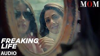 Freaking Life Full Audio Song || MOM | Sridevi Kapoor, Akshaye Khanna, Nawazuddin Siddiqui