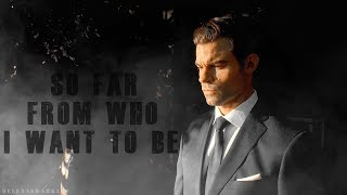 Elijah Mikaelson || So far from who I want to be