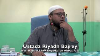 19112016 Ustaz Riyadh Bajrey : Wasiat Nabi SAW Kepada Ibn Abbas R.A.