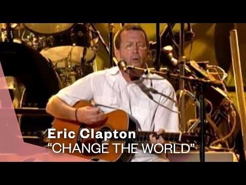 Eric Clapton - Change The World (Live Video Version)