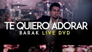 Barak Te Quiero Adorar Live DVD Generación Sedienta