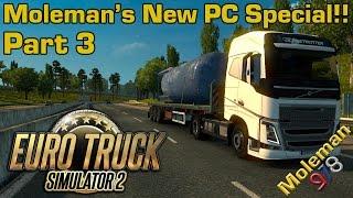 Moleman's New PC Special!! Part 3 | Euro Truck Simulator 2 | Lille - Cambridge | Volvo FH16