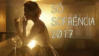 Só Sofrência 2017 (Sertanejo Romântico)