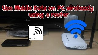How To Share your Mobile Data Wirelessly to PC via WiFI Router
