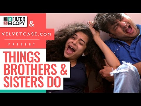 FilterCopy | Things Brothers & Sisters Do
