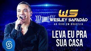 Wesley Safadão - Leva Eu Pra Sua Casa [DVD Ao Vivo em Brasília]