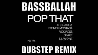 French Montana-Pop That (Bassballah Dubstep Remix)