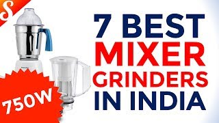 7 Best Mixer Grinders - 750 Watts and above with Price in India