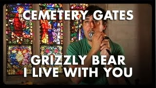 Grizzly Bear - I Live With You - Cemetery Gates