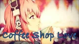 Coffee Shop Love Nightcore