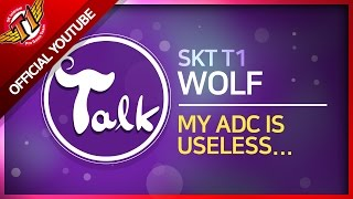 [ WOLF'S Talk ] MY ADC IS USELESS...ㅣ울프 노인멸시?!