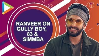 UNMISSABLE- Ranveer Singh's  EXCLUSIVE INTERVIEW on Gully Boy, Simmba, 83, Kapil Dev