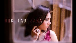 Ruk Tau Zara- Zoe Viccaji (composition Waqar Ali)