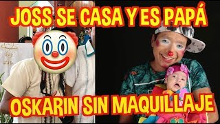 OSKARIN SIN MAQUILLAJE / JOSS SE CASA Y ES PAPÁ