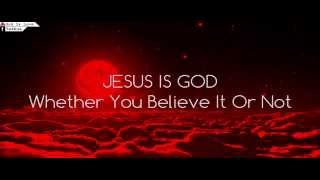 JESUS IS GOD Whether You Believe It Or Not