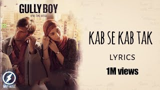 Kab se kab tak - gully boy [lyric video] || ranveer singh,alia bhatt & vibha saraf ||