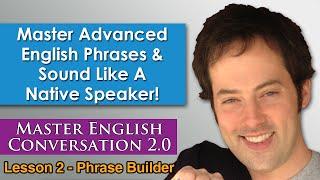 Advanced English Phrases 3 - How To Speak English Naturally - Master English Conversation 2.0