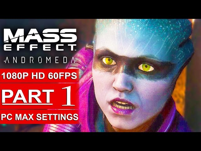 MASS EFFECT ANDROMEDA Gameplay Walkthrough Part 1 [1080p HD 60FPS PC MAX SETTINGS] - No Commentary