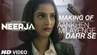 AANKHEIN MILAYENGE DARR SE Song Making Video | NEERJA | Sonam Kapoor | Prasoon Joshi | T-Series