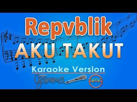 Repvblik - Aku Takut (Karaoke Lirik Tanpa Vokal) by GMusic