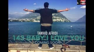 143 BABY I LOVE YOU - Tawhid Afridi