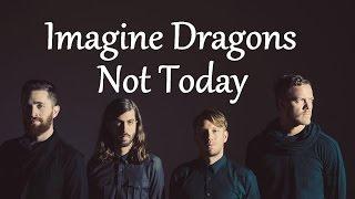 Imagine Dragons Not Today Lyrics