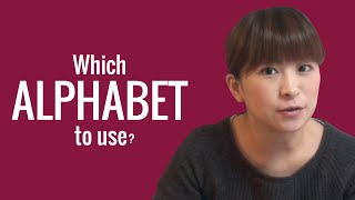 Ask a Japanese Teacher! Which Alphabet to Use?