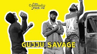 GUJJU SAVAGE | The Comedy Factory