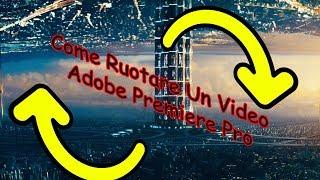Tutorial - Come ruotare un video in Adobe Premiere Pro - ITA