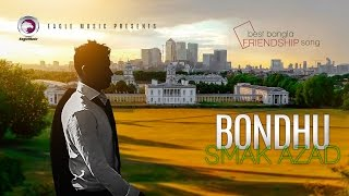 Bondhu | Smak Azad | Best Friendship Song | 2017