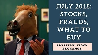 Pakistan stock market: July 2018 - Stocks, Frauds, & What to buy