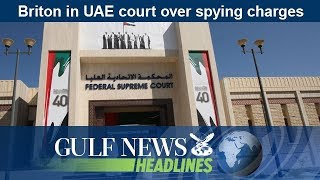 Briton in UAE court over spying charges - GN Headlines
