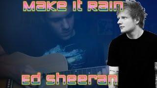 Make It Rain- Ed Sheeran |Guitar Cover|