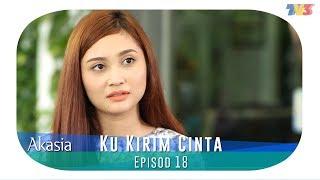 Akasia | Ku Kirim Cinta | Episode 18