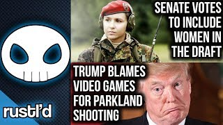 Trump blames video games for Parkland shooting, Senate votes to include women draft + more - Rustl