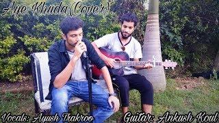 Aye Khuda (Cover)   Murder 2    Ayush Trakroo ft. Ankush Koul