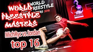 MichRyc vs Jordan Top 16 | World Freestyle Masters 2018
