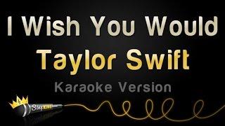 Taylor Swift - I Wish You Would (Karaoke Version)