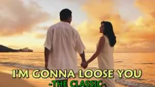 I'm gonna loose you-The Classic with lyrics.flv