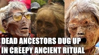 VILLAGERS DIG UP ANCESTORS IN CREEPY ANCIENT RITUAL