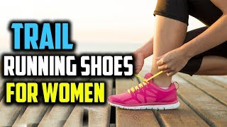 Top 5 Best Trail Running Shoes for Women in 2019 Reviews