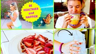 Best Tips for Being Healthier & Happier!