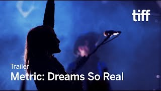 METRIC: DREAMS SO REAL Trailer | New Release 2018