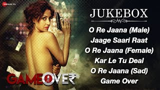 Game Over - Full Movie Audio Jukebox | Gurleen Chopra & Ali Mughal | Gaurav H. Singh