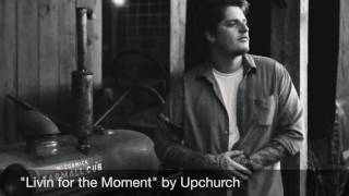 Livin for the moment by Upchurch (AUDIO)