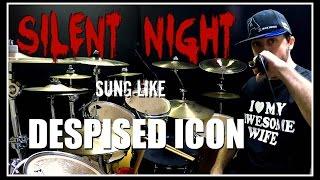 SILENT NIGHT Sung Like DESPISED ICON
