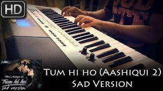 Tum Hi Ho (Aashiqui 2) | Sad Version | Piano cover by Syed Sohail Alvi